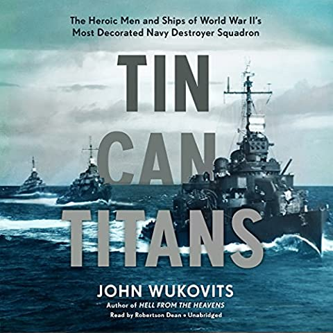 Tin Can Titans: The Heroic Men and Ships of World War II