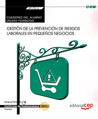 Cuaderno del alumno. Gestión de la prevención de riesgos laborales en pequeños negocios (Transversal: MF1792_2). Certificados de Profesionalidad por Fermín Pérez Aguilera