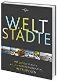 Lonely Planet Bildband Weltstädte: Mit Lonely Planet zu den faszinierendsten Metropolen (Lonely Planet Reisebildbände) - Lonely Planet