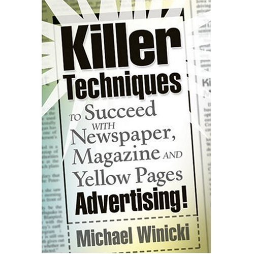 killer-techniques-to-succeed-with-newspaper-magazine-and-yellow-pages-advertising-by-michael-winicki