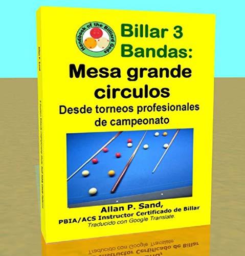 billar 3 bandas - mesa grande circulos: desde torneos profesionales de campeonato (spanish edition)