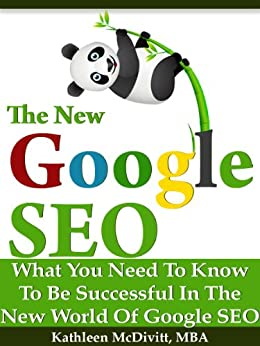The New Google SEO (Search Engine Optimization): What You Need To Be Successful with Google Panda and Penguin by [McDivitt, Kathleen]