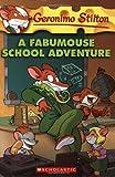 A Fabumouse School Adventure (Geronimo Stilton) by Geronimo Stilton (2009-07-20)