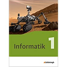 Informatik - Lehrwerk für die gymnasiale Oberstufe - Neubearbeitung: Schülerband 1: Einführungsphase
