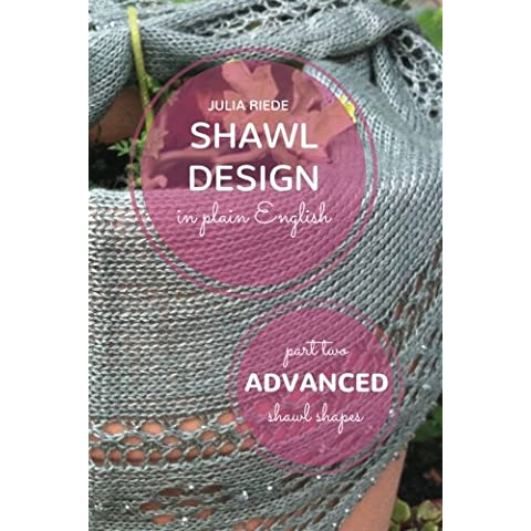 Advanced Shawl Shapes: How to Create Your Own Shawl Knitting Patterns: Volume 2 - Design Patterns Knitting