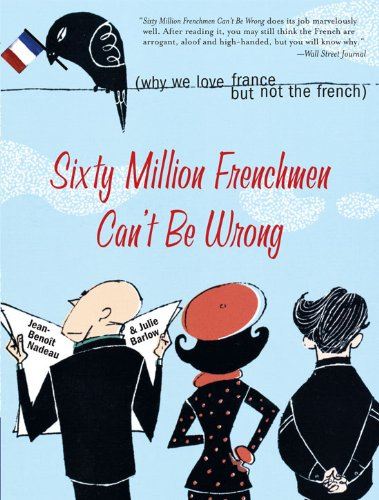 Sixty Million Frenchmen Can't Be Wrong: Why We Love France but Not the French (English Edition)