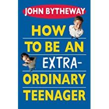 How to Be an Extraordinary Teenager