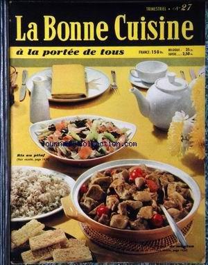 BONNE CUISINE A LA PORTEE DE TOUS (LA) [No 27] du 01/03/1959 - POUR VOTRE ALIMENTATION QUOTIDIENNE - GASTRONOMIE PRINTANIERE - RECETTES POUR FIN DE MOIS - LES CRUDITES - LES POISSONS - RECETTES DE GRANDS CHEFS - POUR VOS RECEPTIONS - L'ART DE BIEN MANGER - PLATS ETRANGERS - LES SAUCES - MENUS MAIGRES - MENUS SIMPLES - HORS-D'OEUVRE - LES PLATS DE VIANDE ET LES ROTIS - PLATS REGIONAUX - POTAGES - LES DESSERTS- LES VINS