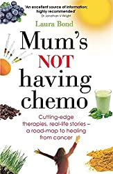 Mum's Not Having Chemo: Cutting-edge therapies, real-life stories - a road-map to healing from cancer