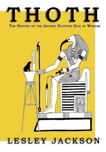 Thoth: The History of the Ancient Egyptian God of Wisdom by Lesley Jackson (2012-04-30)