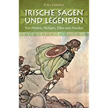 Irische Sagen und Legenden: Von Helden, Heiligen, Elfen und Druiden