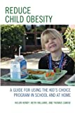 Reduce Child Obesity: A Guide to Using the Kid's Choice Program in School and at Home