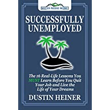 Successfully Unemployed: 16 Real Life Lessons You Must Learn Before You Quit Your Job and Live the Life of Your Dreams (English Edition)