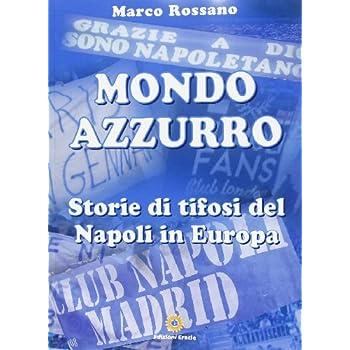 Mondo Azzurro. Storie Di Tifosi Del Napoli In Europa