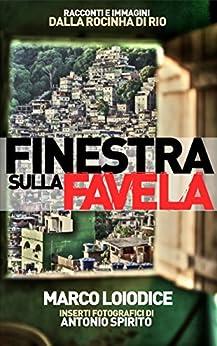 Finestra sulla favela: Racconti e immagini dalla Rocinha di Rio di [Loiodice, Marco]