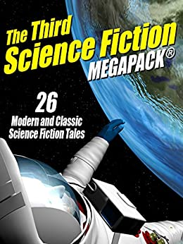 The Third Science Fiction MEGAPACK®: 26 Modern and Classic Science Fiction Tales by [Leiber, Fritz, Dick, Philip K.]