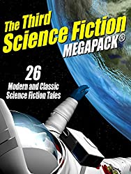 The Third Science Fiction MEGAPACK®: 26 Modern and Classic Science Fiction Tales