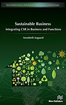 Descargar gratis Sustainable Business: Integrating CSR in Business and Functions (River Publishers Series in Multi Business Model Innovation, Technologies and Sustainable Business) Epub