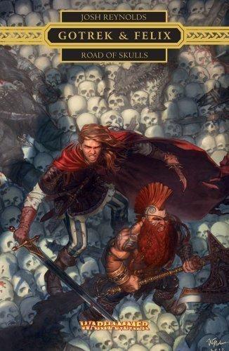 Gotrek & Felix: Road of Skulls (Warhammer Novels: Gotrek & Felix) by Reynolds, Josh Original Edition (1/29/2013)