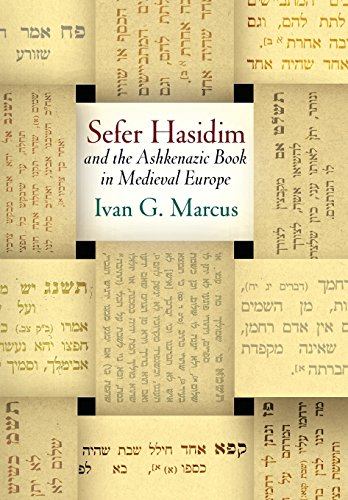 """sefer Hasidim"" and the Ashkenazic Book in Medieval Europe (Jewish Culture and Contexts)"