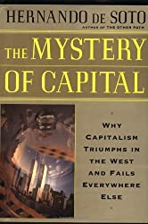 The Mystery Of Capital Why Capitalism Succeeds In The West And Fails Everywhere Else by Hernando De Soto (2000-09-06)
