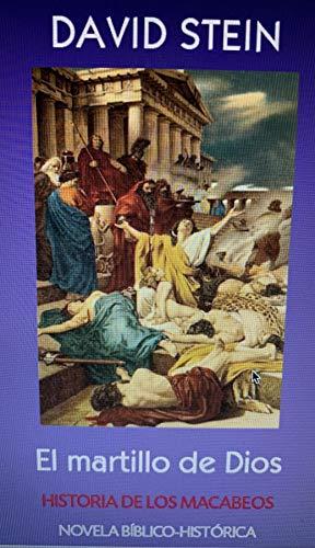 Los Macabeos: El martillo de Dios (Antiguo Testamento nº 26) por David Stein