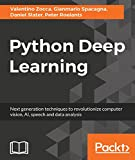 Python Deep Learning: Next generation techniques to revolutionize computer vision, AI, speech and data analysis