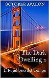 eBook Gratis da Scaricare The Dark Dwelling 2 L Equilibrio del Tempo (PDF,EPUB,MOBI) Online Italiano