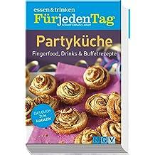 essen & trinken Für jeden Tag - Partyküche: Fingerfood, Drinks & Buffetrezepte (essen & trinken / Für jeden Tag. Schnell! Einfach! Lecker!)