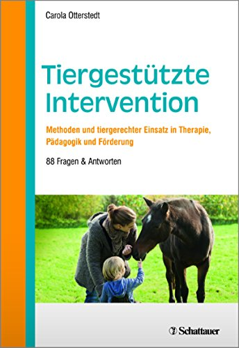Tiergestützte Intervention: Methoden und tiergerechter Einsatz in Therapie, Pädagogik und Förderung. 88 Fragen & Antworten