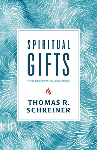 Spiritual Gifts: What They Are and Why They Matter por Thomas R. Schreiner