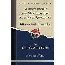Abhandlungen zur Methode der Kleinsten Quadrate: In Deutscher Sprache Herausgegeben (Classic Reprint)