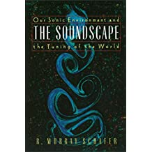 The Soundscape: Our Sonic Environment and the Tuning of the World (English Edition)