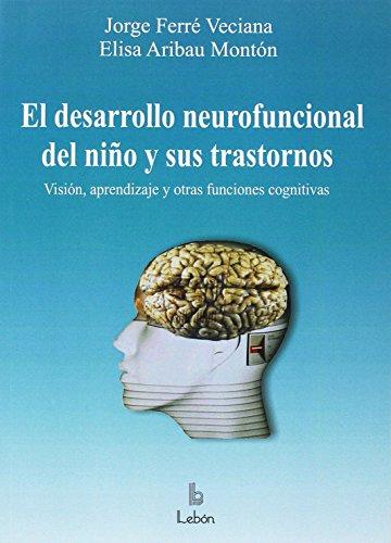 El desarrollo neurofuncional del niño y sus trastornos por Jorge Ferré Veciana