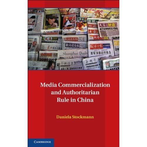 Media Commercialization and Authoritarian Rule in China (Communication, Society and Politics) by Professor Daniela Stockmann (2012-12-17)