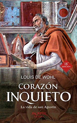 Corazón inquieto: 51 (Arcaduz) por Louis de Wohl