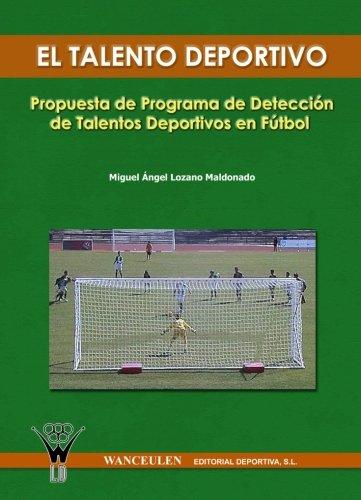 El Talento Deportivo. Propuesta De Programa De Detección De Talantos Deportivos En Fútbol