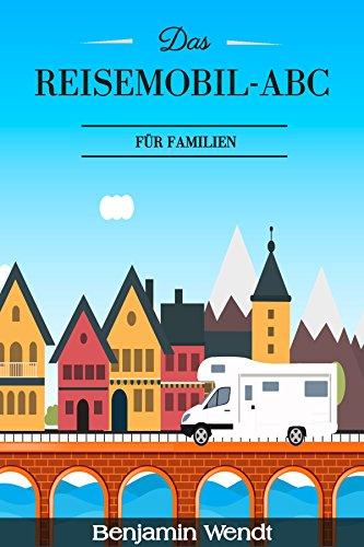 Reisemobil ABC für Familien: Tipps & Tricks rund um Auswahl eines geeigneten, familientauglichen Wohnmobils (Kauf und Miete)