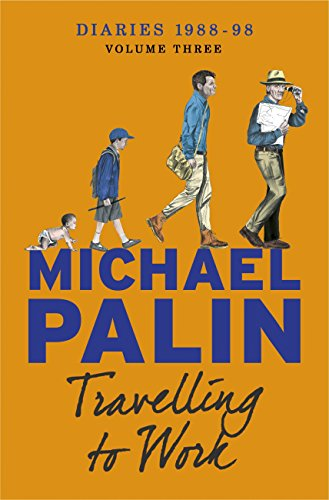 Travelling to Work: Diaries 1988–1998 (Palin Diaries Book 3) (English Edition) por Michael Palin