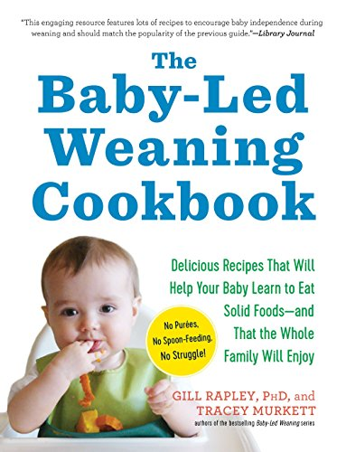 The Baby-Led Weaning Cookbook: Delicious Recipes That Will Help Your Baby Learn to Eat Solid Foods--And That the Whole Family Will Enjoy por Gill Rapley