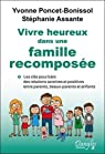 Vivre heureux dans une famille recomposée - Les clés pour bâtir des relations sereines et positives entre parents, beaux-parents et enfants par Poncet-Bonissol