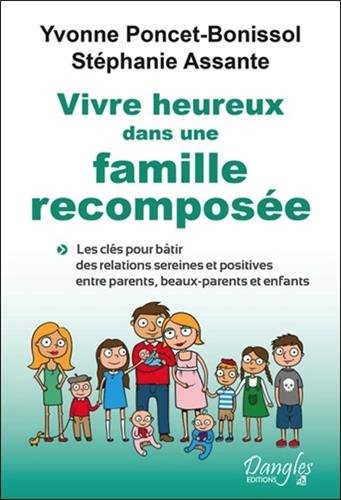 Vivre heureux dans une famille recompose - Les cls pour btir des relations sereines et positives entre parents, beaux-parents et enfants