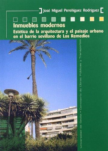 Inmuebles modernos.: Estética de la arquitectura y el paisaje urbano en el barrio sevillano de Los Remedios. (Colección Kora)