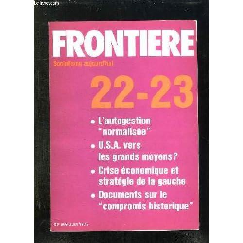 Frontière N°22 - 23 Mai - Juin 1975 - L'autogestion 'normalisée' - USA Vers Les Grands Moyens ? - Crise Économique et Stratégie De La Gauche - Documents Sur Le 'Compromis historique'