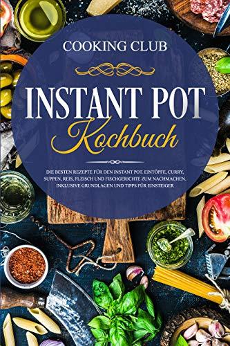 Instant Pot Kochbuch: Die besten Rezepte für den Instant Pot. Eintöpfe, Curry, Suppen, Reis, Fleisch und Fischgerichte zum Nachmachen. Inklusive Grundlagen und Tipps für Einsteiger. (Curry Club)