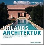 URLAUBSARCHITEKTUR - Selection 2015: Die schönsten Ferienhäuser zum Mieten