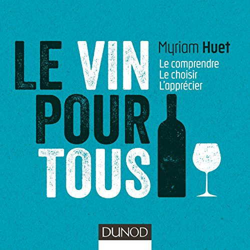 Le vin pour tous : Le comprendre, le choisir, l'apprécier