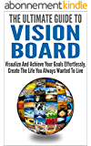 The Ultimate Guide To Vision Board: Visualize And Achieve Your Goals Effortlessly, Create The Life You Always Wanted To Live (Achieve Goals, Life Purpose, Winning Image) (English Edition)