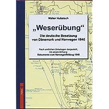 Weserübung: Die deutsche Besetzung von Dänemark und Norwegen 1940