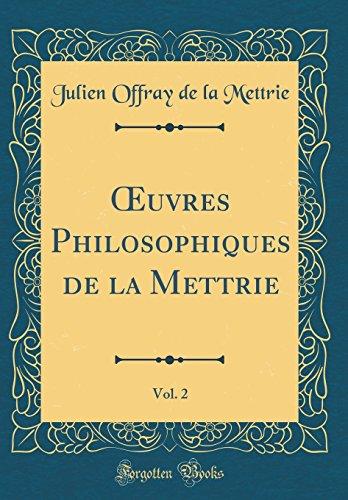 Oeuvres Philosophiques de la Mettrie, Vol. 2 (Classic Reprint) par Julien Offray De La Mettrie